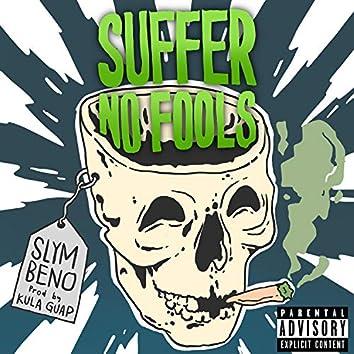 Suffer No Fools