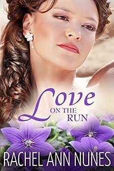 Love On The Run: (Deal For Love, Book 3) (Love Series) by [Rachel Ann Nunes]