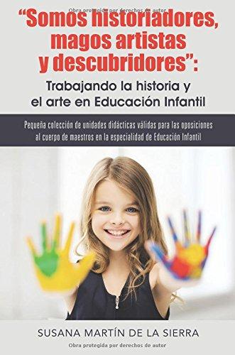 Somos historiadores, magos artistas y descubridores: Trabajando la historia y el arte en Educación Infantil: Pequeña colección de unidades didácticas ... de educación infantil (Caligrama)