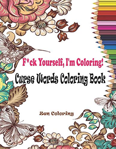Curse Words Coloring Book: F*ck Yourself, I'm Coloring! Swear Word Coloring Book with Sweary Words & Animals: 100 Cuss Words and Insults to Color & ... (Swear Words Coloring Books for Adults)