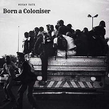 Born a Coloniser