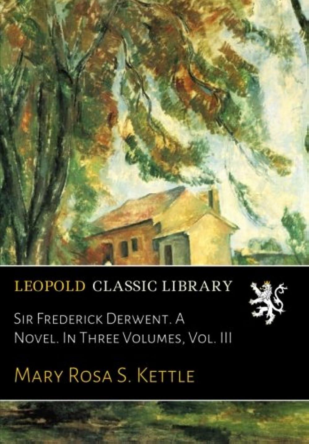 口述助けてフリンジSir Frederick Derwent. A Novel. In Three Volumes, Vol. III
