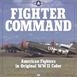 Fighter Command: American Fighters in Original WWII Color