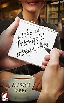 Liebe im Trinkgeld inbegriffen (German Edition) by [Alison Grey]