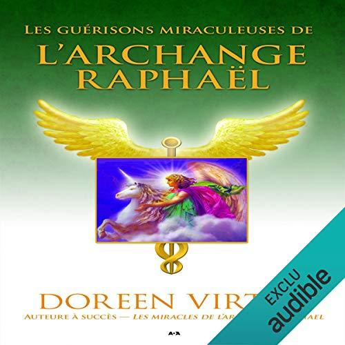 Les guérisons miraculeuses de l'archange Raphaël audiobook cover art