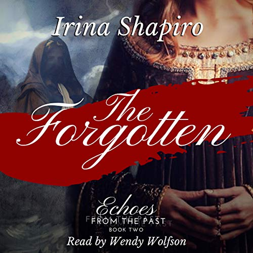 The Forgotten     Echoes from the Past, Book 2              By:                                                                                                                                 Irina Shapiro                               Narrated by:                                                                                                                                 Wendy Wolfson                      Length: 11 hrs and 18 mins     42 ratings     Overall 4.6