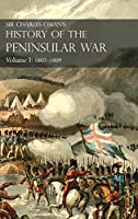Sir Charles Oman's History of the Peninsular War Volume I: 1807-1809. From the Treaty of Fontainebleau to the Battle of Corunna: 1807-1809