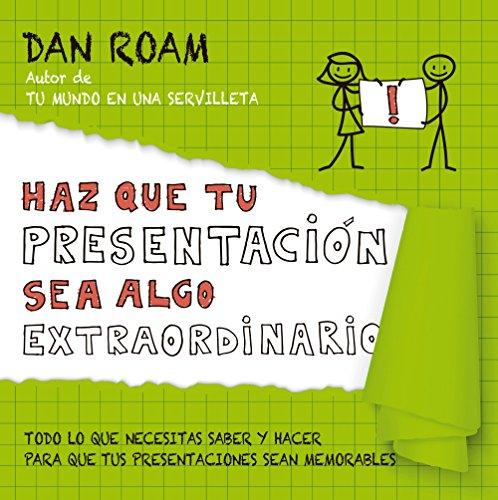Haz que tu presentación sea algo extraordinario: Todo lo que necesitas saber y hacer para que tus presentaciones sean memorables