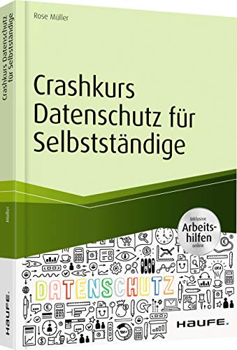 Crashkurs Datenschutz für Selbstständige - inkl. Arbeitshilfen online (Haufe Fachbuch)