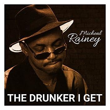 The Drunker I Get