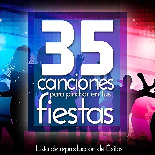 35 Canciones para Pinchar en Tus Fiestas. Lista de Reproduccion de Exitos