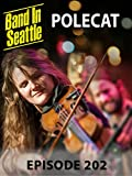 Polecat - Band in Seattle: Episode 202