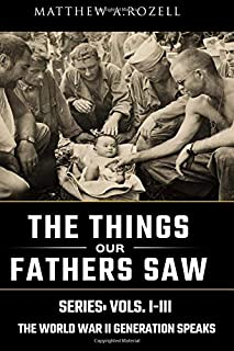 World War II Generation Speaks: The Things Our Fathers Saw Series Boxset, Vols. 1-3 (Volume 1)