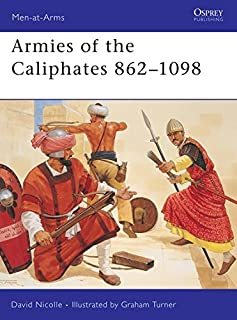 Armies of the Caliphates 862–1098 (Men-at-Arms)