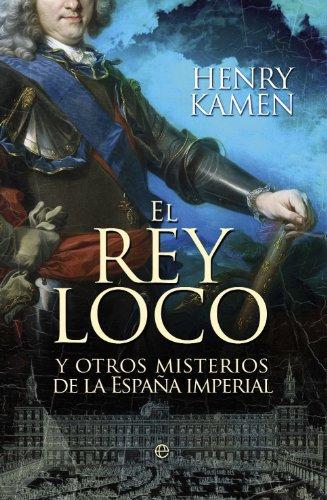 El rey loco y otros misterios de la España imperial (Historia (la ...