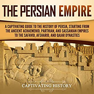 The Persian Empire     A Captivating Guide to the History of Persia, Starting from the Ancient Achaemenid, Parthian, and Sassanian Empires to the Safavid, Afsharid, and Qajar Dynasties              By:                                                                                                                                 Captivating History                               Narrated by:                                                                                                                                 Desmond Manny                      Length: 3 hrs and 3 mins     17 ratings     Overall 4.9