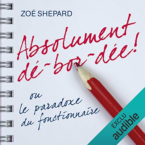 Absolument dé-bor-dée ! Ou le paradoxe du fonctionnaire                   By:                                                                                                                                 Zoé Shepard                               Narrated by:                                                                                                                                 Sophie Riffont                      Length: 6 hrs and 17 mins     Not rated yet     Overall 0.0