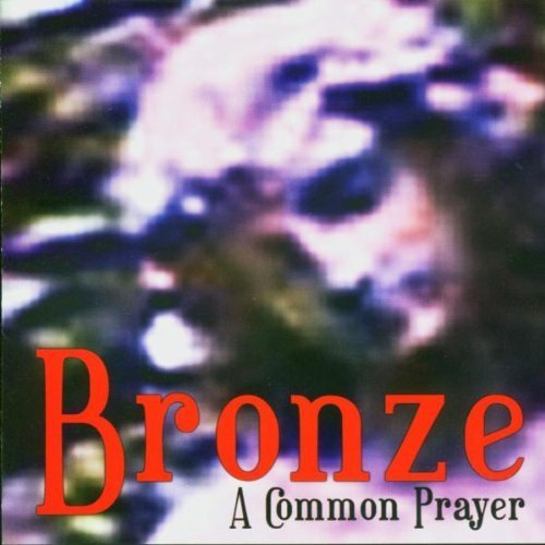 A Common Prayer by Bronze (2004-11-15)