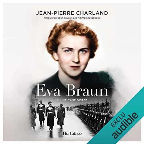 Eva Braun - Tome 2      Une cage dorée              Auteur(s):                                                                                                                                 Jean-Pierre Charland                               Narrateur(s):                                                                                                                                 Julie Daoust                      Durée: 15 h et 30 min     1 évaluation     Au global 5,0