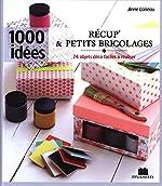 Récup' et petits bricolages - 24 objets déco faciles à réaliser d'Anne Loiseau