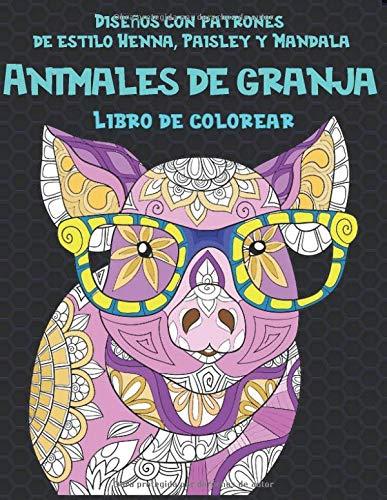 Animales de granja - Libro de colorear - Diseños con patrones de estilo Henna, Paisley y Mandala  🐰 🐎 🐷 🐮 🐴 🐑 🐔