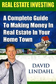 Real Estate Investing - A Complete guide to making money in Real Estate in your home town