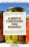 Alimentos fermentados para iniciantes : Produza e conserve alimentos saborosos e saudáveis em casa, através da técnica de fermentação (Portuguese Edition)