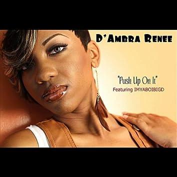 Push Up On It (feat. Imyaboibigd)
