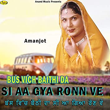 Bus Vich Baithi da Si Aa Gya Ronn Ve