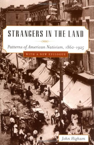 Strangers in the Land: Patterns of American Nativism, 1860-1925