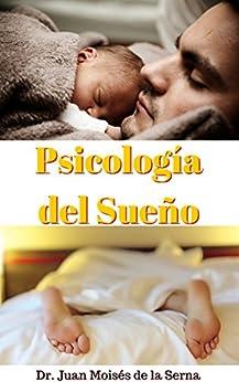 Psicología del Sueño: Aprende la importancia de conseguir un sueño de calidad de [Dr Juan Moises de la Serna]