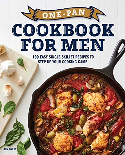 One-Pan Cookbook for Men: 100 Easy Single-Skillet Recipes to Step Up...