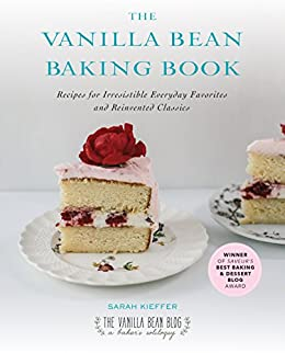 The Vanilla Bean Baking Book: Recipes for Irresistible Everyday Favorites and Reinvented Classics by [Sarah Kieffer]