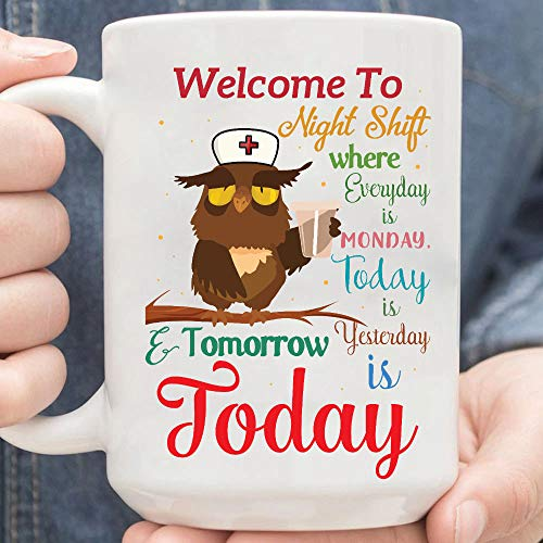 Night Shift Where Everyday Is Monday Today Is Yesterday And Tomorrow Is Today Mug