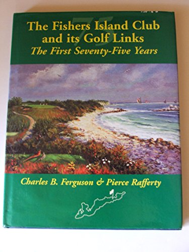The Fishers Island Club and its Golf Links: The First Seventy-Five Years 1926-2001 2nd Edition