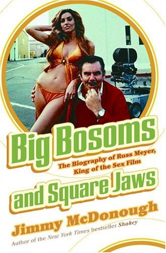 Big Bosoms and Square Jaws: The Biography of Russ Meyer, King of the Sex Film (English Edition)