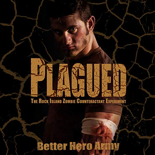 Plagued: The Rock Island Zombie Counteractant Experiment Audiobook By Better Hero Army cover art