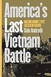 America's Last Vietnam Battle: Halting Hanoi's 1972 Easter Offensive (Modern War Studies)