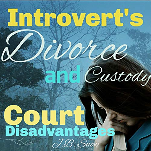 Introvert's Divorce and Custody Court Disadvantages audiobook cover art