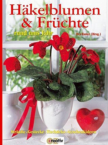 Häkelblumen & Früchte rund ums Jahr. Sträuße, Gestecke, Tischdeko, Geschenkideen