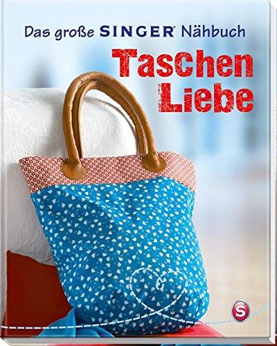Das große SINGER Nähbuch Taschen-Liebe (Singer Nähbücher)