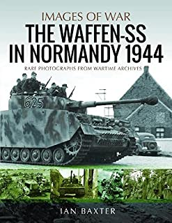 Waffen-SS in Normandy, 1944: Rare Photographs from Wartime Archives