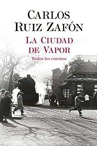 La Ciudad de Vapor par Carlos Ruiz Zafón