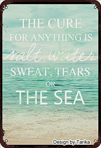 The Cure for Anything is Salt Water Sweat Tears Or The Sea Retro Look Iron 8X12 Inch Decoration Painting Sign for Home Kitchen Bathroom Farm Garden Garage Inspirational Quotes Wall Decor
