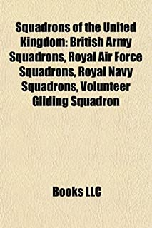 Squadrons of the United Kingdom: British Army Squadrons, Royal Air Force Squadrons, Royal Navy Squadrons, Volunteer Glidin...