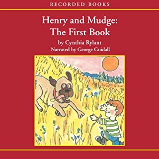 Henry and Mudge     The First Book              By:                                                                                                                                 Cynthia Rylant                               Narrated by:                                                                                                                                 George Guidall                      Length: 9 mins     16 ratings     Overall 4.6