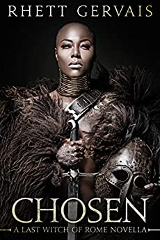Chosen: A last Witch of Rome Novella (The Last Witch of Rome Book 4) by [Rhett Gervais]