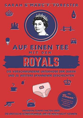 Auf einen Tee mit den Royals: Die verschwundene Unterhose der Queen und 25 weitere spannende Geschichten: Unterhaltsame Fakten über die britische ... (Smart & Clever Books Collection, Band 17)
