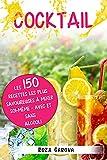 cocktail: les 150 recettes les plus savoureuses à mixer soi-même - avec et sans alcool !