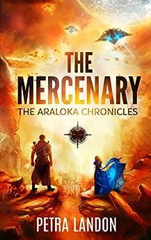 The Mercenary (The Araloka Chronicles Book 1) by [Petra Landon]